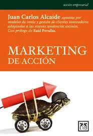 Marketing de Acción. Siete claves para tiempos convulsos (Reseña del libro de Juan Carlos Alcaide)