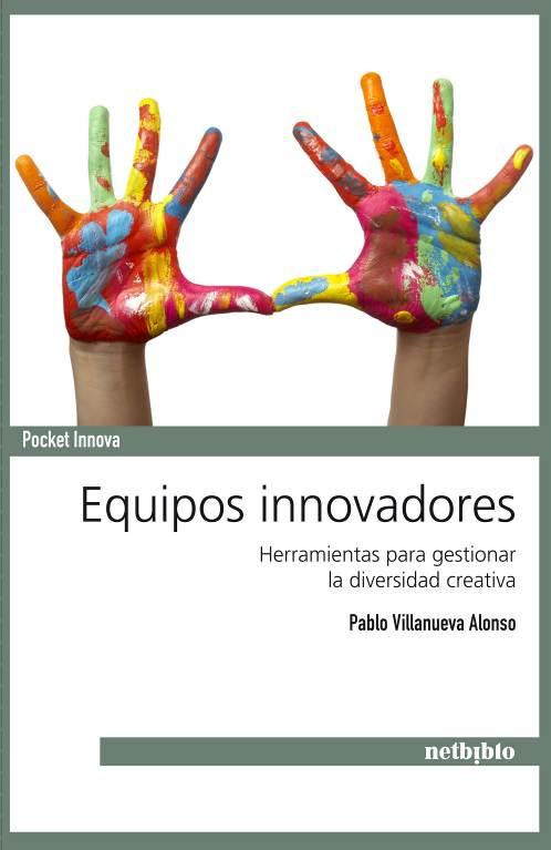 Equipos innovadores. Herramientas para gestionar la diversidad creativa (Reseña del libro de Pablo Villanueva Alonso)