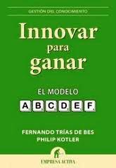 Innovar para ganar. El modelo A-B-C-D-E-F (Reseña del libro de Fernando Trías de Bes y Philip Kotler)