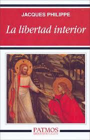 La libertad interior (Reseña del libro de Jacques Philippe)